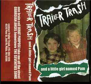 Trailer Trash  - Trailer Trash And A Little Girl Named Pam